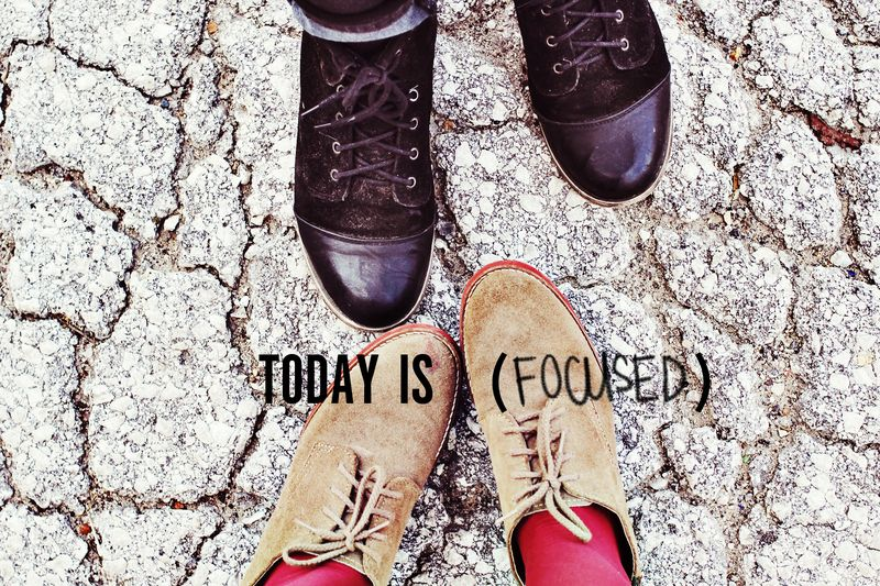 TODAY IS FOCUSED